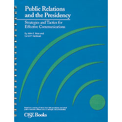 Public Relations and the Presidency: Strategies and Tactics for Effective Communications