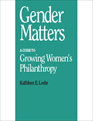 Gender Matters: A Guide to Growing Women's Philanthropy