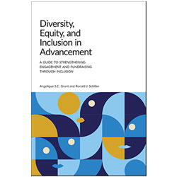 Diversity, Equity, and Inclusion in Advancement: A Guide to Strengthening Engagement and Fundraising Through Inclusion