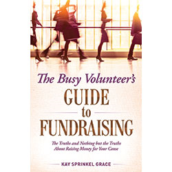 The Busy Volunteer's Guide to Fundraising: The Truths and Nothing But the Truths About Raising Money for Your Cause