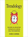 Trendology: Building Advantage Through Data-Driven Real-Time Marketing