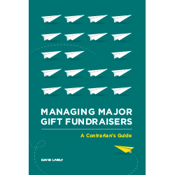 Managing Major Gift Fundraisers: A Contrarian's Guide